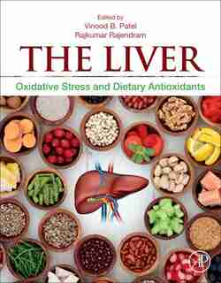 The Liver: Oxidative Stress And Dietary Antioxidants by Vinood Patel