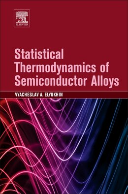 Book Statistical Thermodynamics Of Semiconductor Alloys by Vyacheslav A Elyukhin
