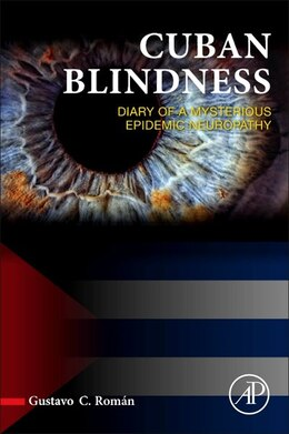 Book Cuban Blindness: Diary Of A Mysterious Epidemic Neuropathy by Gustavo C. Román