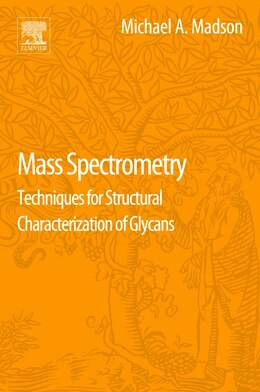Book Mass Spectrometry: Techniques For Structural Characterization Of Glycans by Michael A. Madson