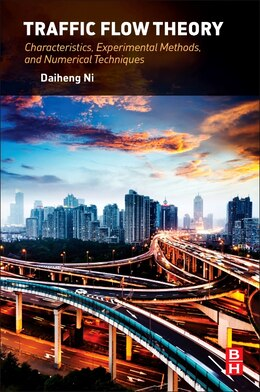 Book Traffic Flow Theory: Characteristics, Experimental Methods, And Numerical Techniques by Daiheng Ni