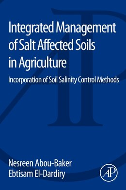 Book Integrated Management Of Salt Affected Soils In Agriculture: Incorporation Of Soil Salinity Control… by Nesreen Houssein Ahm Abou-baker