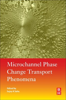 Book Microchannel Phase Change Transport Phenomena by Sujoy Kumar Saha