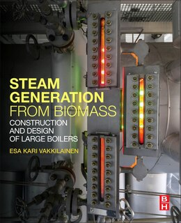 Book Steam Generation From Biomass: Construction And Design Of Large Boilers by Esa Kari Vakkilainen