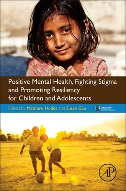 Book Positive Mental Health, Fighting Stigma And Promoting Resiliency For Children And Adolescents… by Matthew Hodes