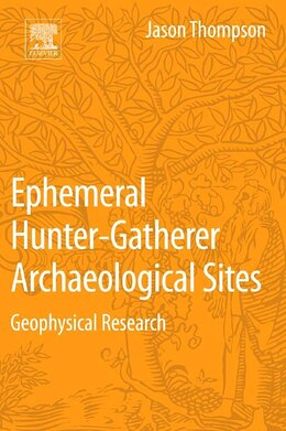 Book Ephemeral Hunter-gatherer Archaeological Sites: Geophysical Research by Jason Thompson