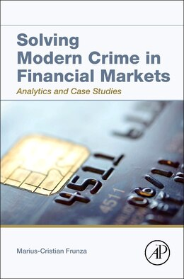 Book Solving Modern Crime In Financial Markets: Analytics And Case Studies by Marius-cristian Frunza