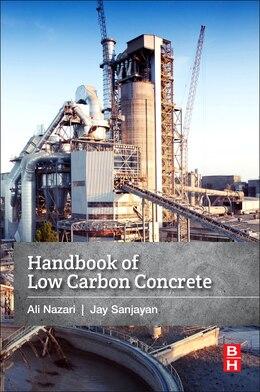 Book Handbook Of Low Carbon Concrete by Ali Nazari