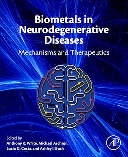 Book Biometals In Neurodegenerative Diseases: Mechanisms And Therapeutics by Anthony R. White