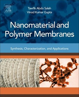 Book Nanomaterial And Polymer Membranes: Synthesis, Characterization, And Applications by Tawfik Abdo Saleh