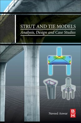 Book Strut And Tie Models: Analysis, Design And Case Studies by Naveed Anwar