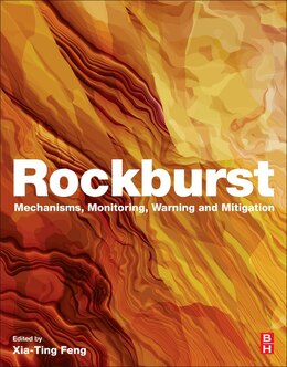 Book Rockburst: Mechanisms, Monitoring, Warning, And Mitigation by Xia-ting Feng