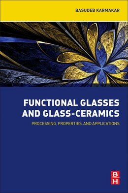 Book Functional Glasses And Glass-ceramics: Processing, Properties And Applications by Basudeb Karmakar