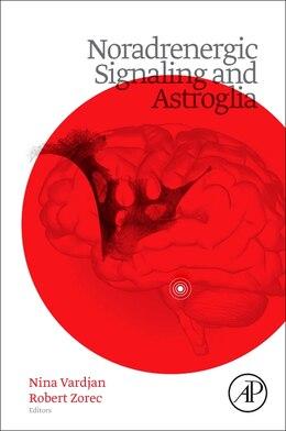 Book Noradrenergic Signaling And Astroglia by Nina Vardjan