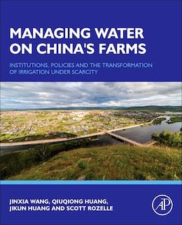 Book Managing Water On China's Farms: Institutions, Policies And The Transformation Of Irrigation Under… by Jinxia Wang