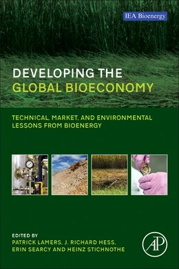 Book Developing The Global Bioeconomy: Technical, Market, And Environmental Lessons From Bioenergy by Patrick Lamers