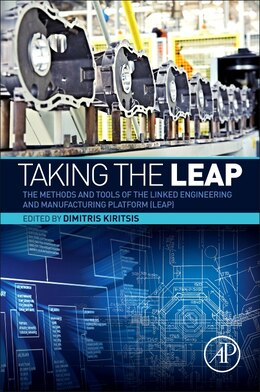 Book Taking The Leap: The Methods And Tools Of The Linked Engineering And Manufacturing Platform (leap) by Dimitris Kiritsis