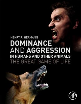Book Dominance And Aggression In Humans And Other Animals: The Great Game Of Life by Henry R. Hermann
