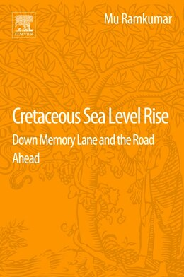 Book Cretaceous Sea Level Rise: Down Memory Lane And The Road Ahead by Mu Ramkumar
