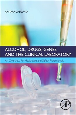 Book Alcohol, Drugs, Genes And The Clinical Laboratory: An Overview For Healthcare And Safety… by Amitava Dasgupta