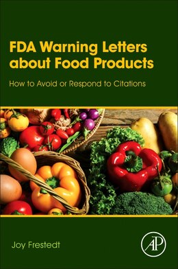 Book Fda Warning Letters About Food Products: How To Avoid Or Respond To Citations by Joy Frestedt