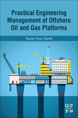 Book Practical Engineering Management Of Offshore Oil And Gas Platforms by Naeim Nouri Samie