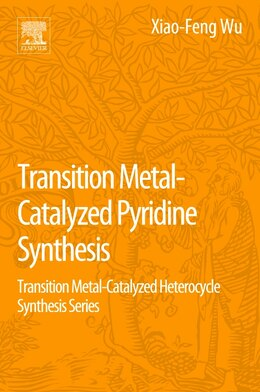 Book Transition Metal-catalyzed Pyridine Synthesis: Transition Metal-catalyzed Heterocycle Synthesis… by Xiao-feng Wu
