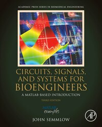 Circuits, Signals And Systems For Bioengineers: A Matlab-based Introduction