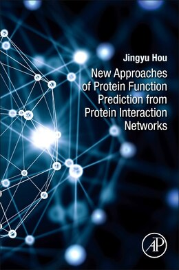Book New Approaches Of Protein Function Prediction From Protein Interaction Networks by Jingyu Hou