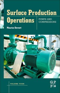 Surface Production Operations: Volume Iv: Pump And Compressor Systems: Mechanical Design And…