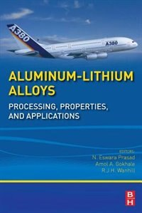 Book Aluminum-lithium Alloys: Processing, Properties, And Applications by N Eswara Prasad