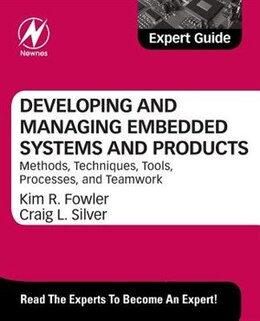 Book Developing And Managing Embedded Systems And Products: Methods, Techniques, Tools, Processes, And… by Kim Fowler