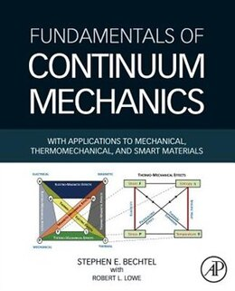 Book Fundamentals Of Continuum Mechanics: With Applications To Mechanical, Thermomechanical, And Smart… by Stephen Bechtel