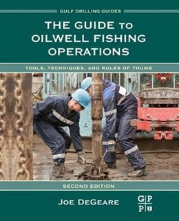 Book The Guide To Oilwell Fishing Operations: Tools, Techniques, And Rules Of Thumb by Joe P. Degeare