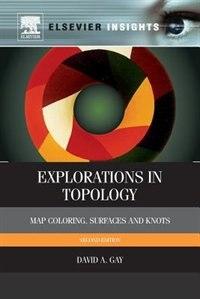 Book Explorations In Topology: Map Coloring, Surfaces And Knots by David Gay