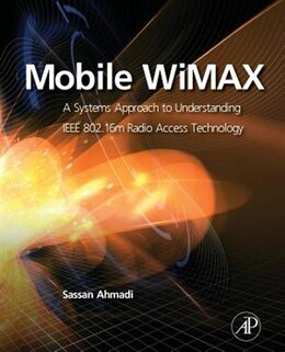 Book Mobile Wimax: A Systems Approach To Understanding Ieee 802.16m Radio Access Technology by Sassan Ahmadi