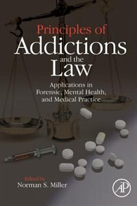 Book Principles Of Addictions And The Law: Applications In Forensic, Mental Health, And Medical Practice by Norman S. Miller