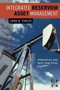 Book Integrated Reservoir Asset Management: Principles And Best Practices by JOHN FANCHI