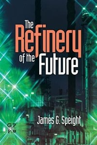 Book The Refinery Of The Future by James G. Speight
