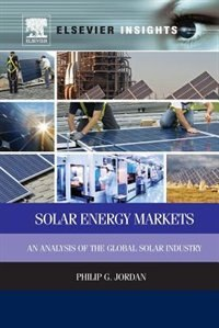 Book Solar Energy Markets: An Analysis Of The Global Solar Industry by Philip G. Jordan