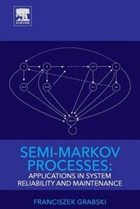 Book Semi-markov Processes: Applications In System Reliability And Maintenance by Franciszek Grabski