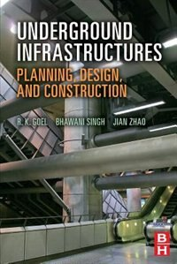Book Underground Infrastructures: Planning, Design, And Construction by R K Goel