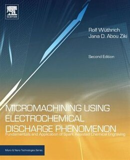 Book Micromachining Using Electrochemical Discharge Phenomenon: Fundamentals And Application Of Spark… by Rolf Wuthrich