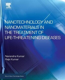 Book Nanotechnology And Nanomaterials In The Treatment Of Life-threatening Diseases by Narenda Kumar