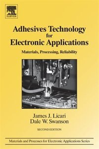 Book Adhesives Technology For Electronic Applications: Materials, Processing, Reliability by James J. Licari
