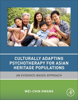 Book Culturally Adapting Psychotherapy For Asian Heritage Populations: An Evidence-based Approach by Wei-chin Hwang