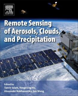 Book Remote Sensing Of Aerosols, Clouds, And Precipitation by Tanvir Islam