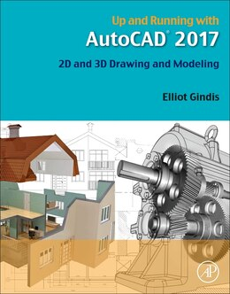 Book Up And Running With Autocad 2017: 2d And 3d Drawing And Modeling by Elliot Gindis