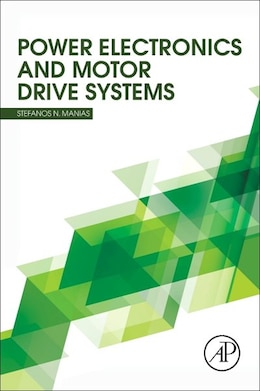 Book Power Electronics And Motor Drive Systems by Stefanos Manias