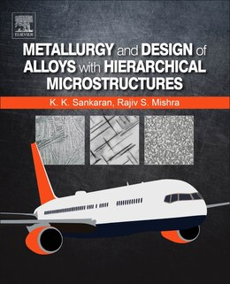 Book Metallurgy And Design Of Alloys With Hierarchical Microstructures by Krishnan K. Sankaran